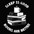 T-shirt - Sleep is good, books are better