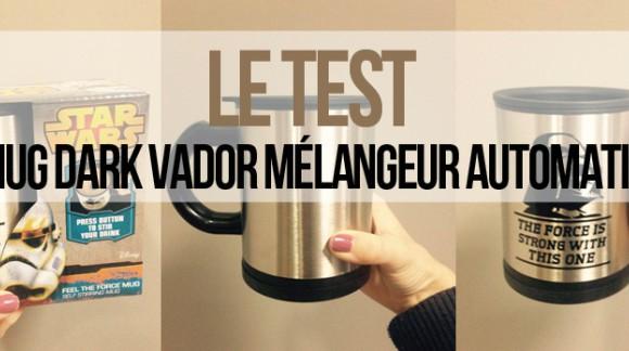 J'ai testé... le mug Dark Vador mélangeur automatique