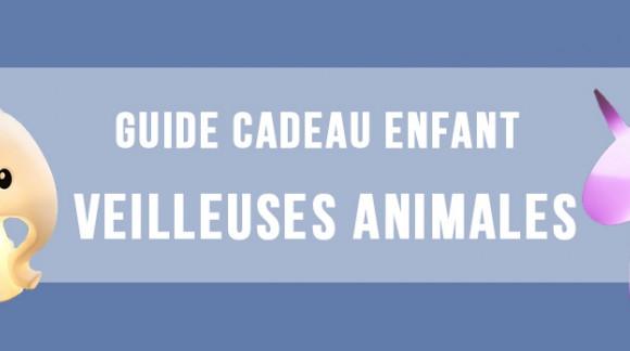 Guide cadeau Enfant de moins de 12 ans : Les veilleuses animales