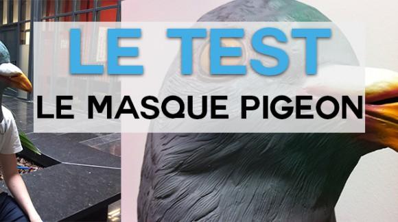 J'ai testé,... le masque pigeon !